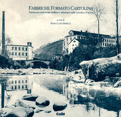 Fabbriche formato cartolina: patrimonio industriale biellese e valsesiano nelle cartoline d'epoca