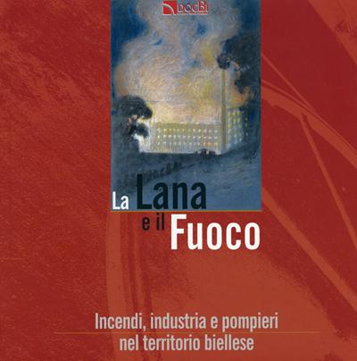 La lana e il fuoco: incendi, industria e pompieri nel territorio biellese