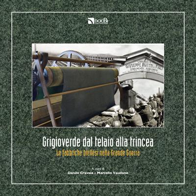 Grigioverde dal telaio alla trincea: le fabbriche biellesi nella Grande Guerra