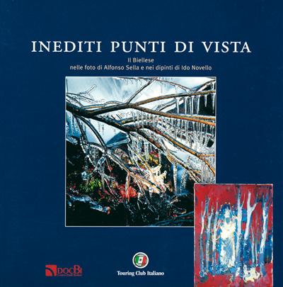 Inediti punti di vista: il Biellese nelle foto di Alfonso Sella e nei dipinti di Ido Novello