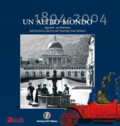 Un altro mondo: sguardi sul Biellese dall'archivio storico del Touring Club Italiano